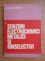 Anticariat: Ladislau Kekedy - Senzori electrochimici metalici si ionselectivi