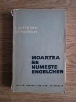 Anticariat: Ladislav Mnacko - Moartea se numeste Engelchen