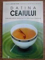 Lam Kam Chuen, Lam Kai Sin, Lam Tin Yu - Datina ceaiului, sublima arta orientala a bautului ceaiului
