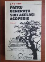 Anticariat: Lao She - Patru generatii sub acelasi acoperis