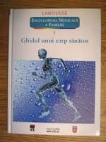 Larousse. Enciclopedia medicala a familiei - vol. 1 - Ghidul unui corp sanatos