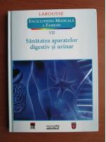 Anticariat: Larousse. Enciclopedia medicala a familiei - vol. 7 - Sanatatea aparatelor digestiv si urinar