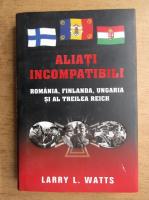 Larry L. Watts - Aliati incompatibili, Romania, Finlanda, Ungaria