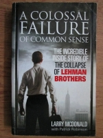 Larry McDonald - A colossal failure of common sense. The incredible inside story of the collapse of Lehman brothers