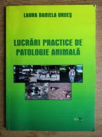 Laura Daniela Urdes - Lucrari practice de patologie animala