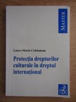 Laura-Maria Craciunean - Protectia drepturilor culturale in dreptul international