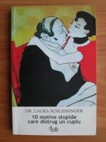 Laura Schlessinger - 10 motive stupide care distrug un cuplu