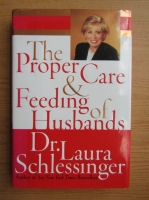 Anticariat: Laura Schlessinger - The proper care and feeding of husbands