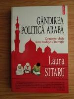 Laura Sitaru - Gandirea politica araba. Concepte-cheie intre traditie si inovatie