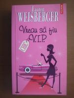 Anticariat: Lauren Weisberger - Vreau sa fiu VIP