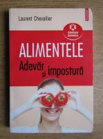 Anticariat: Laurent Chevallier - Alimentele. Adevar si impostura