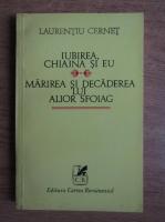 Anticariat: Laurentiu Cernet - Iubirea, Chiajna si eu. Marirea si decaderea lui Alior Sfoiag