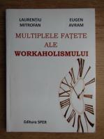 Anticariat: Laurentiu Mitrofan - Multiplele fatete ale workaholismului