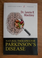 Laurie K. Mischley - Natural therapies for Parkinsons's disease