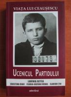 Lavinia Betea - Viata lui Ceausescu. Ucenicul partidului