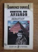 Lawrence Durrell - Cvintetul din Avignon. Sebastian sau Pasiuni dominante