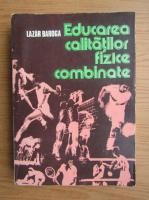Anticariat: Lazar Baroga - Educarea calitatilor fizice combinate