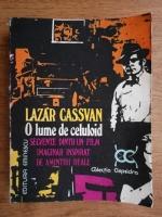 Lazar Cassavan - O lume de celuloid. Secvente dintr-un film imaginar inspirat de amintiri reale