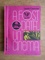 Anticariat: Lazar Cassvan - A fost odata un cinema