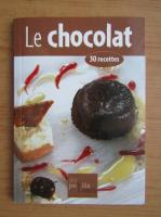 Anticariat: Le chocolat. 30 recettes