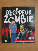 Anticariat: Le decodeur du zombie. Comment bien vivre en societe zombie