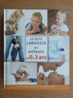 Anticariat: Le Petit Larousse des enfants de 0 a 3 ans