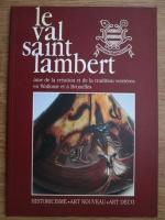 Le Val Saint Lambert. Ame de la creation et de la tradition verrieres en Wallonie et a Bruxelles