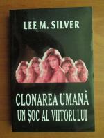 Lee M. Silver - Clonarea umana un soc al viitorului