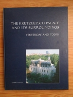 Anticariat: Leland Conley Barrows - The Kretzulescu palace and its surroundings, yesterday and today