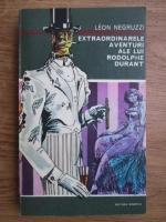 Anticariat: Leon Negruzzi - Extraordinarele aventuri ale lui Rodolphe Durant