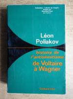 Leon Poliakov - Histoire de l'antisemitisme de Voltaire a Wagner