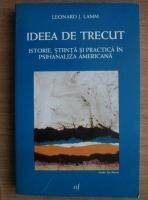 Anticariat: Leonard J. Lamm - Ideea de trecut. Istorie, stiinta si practica in psihanaliza americana