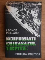 Anticariat: Leonce Peillard - Scufundati cuirasatul Tirpitz!