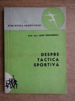 Anticariat: Leonid Teodorescu - Despre tactica sportiva