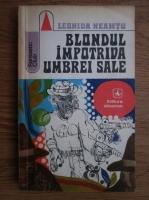 Anticariat: Leonida Neamtu - Blondul impotriva umbrei sale
