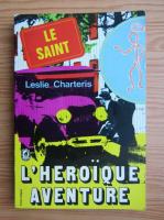 Anticariat: Leslie Charteris - L'heroique aventure