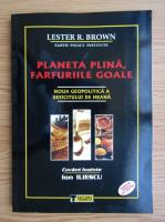 Anticariat: Lester R. Brown - Planeta plina, farfuriile goale. Noua geopolitica a deficitului de hrana