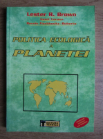 Lester R. Brown - Politica ecologica a planetei