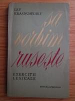 Lev Krasnoselsky - Sa vorbim ruseste. Exercitii lexicale