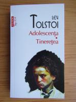 Anticariat: Lev Tolstoi - Adolescenta. Tineretea (Top 10+)