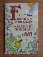 Lev Tolstoi - Furnica si porumbita. Magarul in piele de leu si alte fabule
