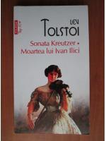 Lev Tolstoi - Sonata Kreutzer. Moartea lui Ivan Ilici (Top 10+)