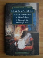 Lewis Carroll - Alice's Adventures in Wonderland, Through the Looking-Glass