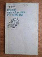 Anticariat: Li Ing - Poeme din catunul cu maslini