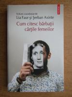 Anticariat: Lia Faur - Cum citesc barbatii cartile femeilor