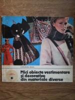 Anticariat: Liana Elena Neagu - Mici obiecte vestimentare si decorative din materiale diverse