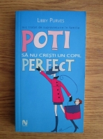 Anticariat: Libby Purves - Poti sa nu cresti un copil perfect