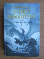 Anticariat: Licia Troisi - Cronicile lumii pamantene, volumul 3. Talismanul puterii