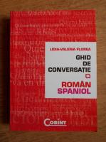 Anticariat: Lidia-Valeria Florea - Ghid de conversatie roman-spaniol