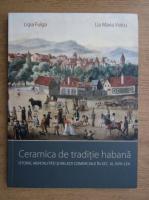 Ligia Fulga, Lia Maria Voicu - Ceramica de traditie habana. Istorie, mentalitati si relatii comerciale in sec. al XVIII-lea